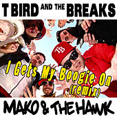 I Gets My Boogie On (Mako & The Hawk Remix) by T Bird and the Breaks