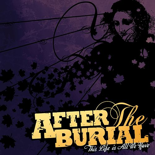This Life Is All We Have by After The Burial