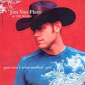 You Ain't Seen Nothin' Yet by Jim Van Fleet