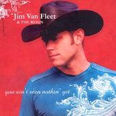 You Ain't Seen Nothin' Yet by Jim Van Fleet