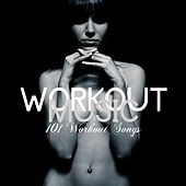 Workout Music: 101 Workout Songs by Various Artists
