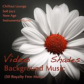 Video Background Music Shades - Chillout Lounge, Soft Jazz, New Age & Instrumental Piano (50 Royalty Free Music) by Various Artists