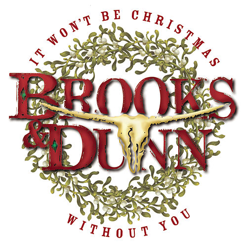 It Won't Be Christmas Without You by Brooks & Dunn
