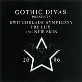 Gothic Divas Presents: New Skin, Tre Lux And Switchblade Symphony by Various Artists