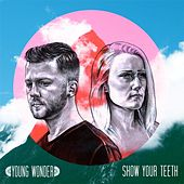Show Your Teeth by Young Wonder