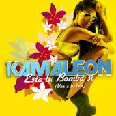Esta la Bomba Si (Ven a Bailar) by Kamaleon