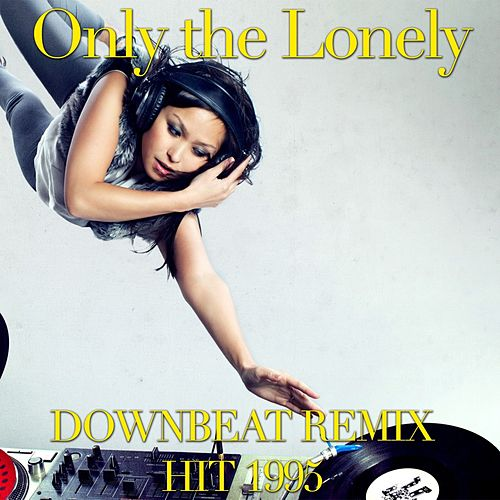 Only the Lonely (Remix Downbeat 1995) by Disco Fever