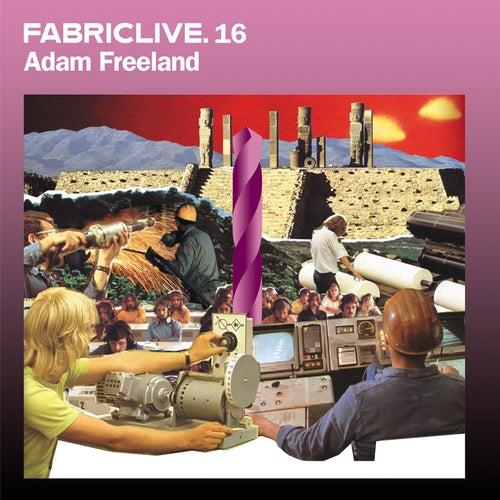 Fabriclive 16: Adam Freeland by Adam Freeland