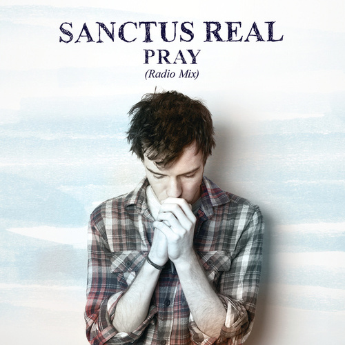 Pray by Sanctus Real