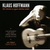 Als wenn es gar nichts wär (Live-Mitschnitt aus dem Thalia Theater Hamburg) by Klaus Hoffmann