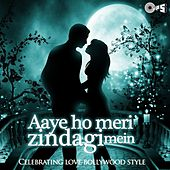 Aaye Ho Meri Zindagi Mein - Celebrating Love Bollywood Style by Various Artists