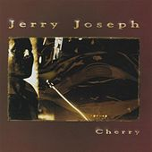 Cherry by Jerry Joseph