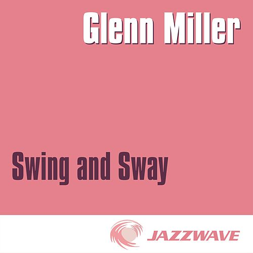 Swing And Sway with Glenn Miller by Glenn Miller