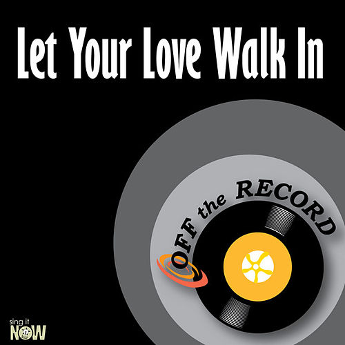 Let Your Love Walk in - Single by Off the Record