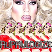 RuPaulogize (feat. Sharon Needles) by Willam