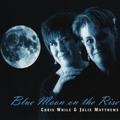 Blue Moon on the Rise by Julie Matthews