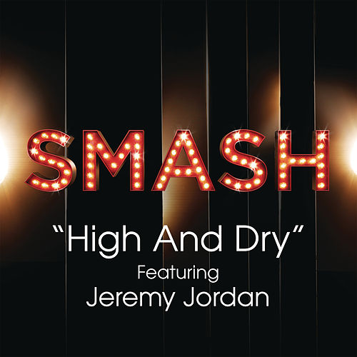 High And Dry (SMASH Cast Version feat. Jeremy Jordan) by SMASH Cast