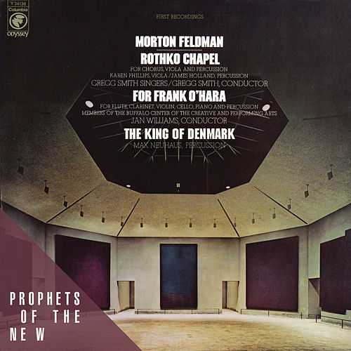 Morton Feldman: Rothko Chapel / For Frank O'Hara / The King of Denmark by Morton Feldman