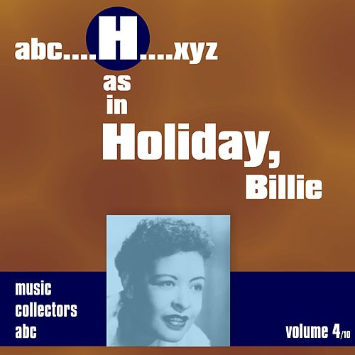 H as in HOLIDAY, Billie (Volume 4) by Billie Holiday