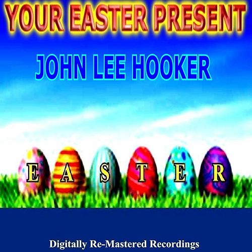 Your Easter Present - John Lee Hooker by John Lee Hooker