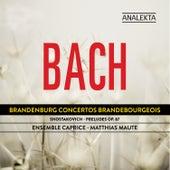 Bach: Brandenburg Concertos - Shostakovich: Preludes Op. 87 by Ensemble Caprice