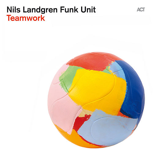 Teamwork by Nils Landgren Funk Unit