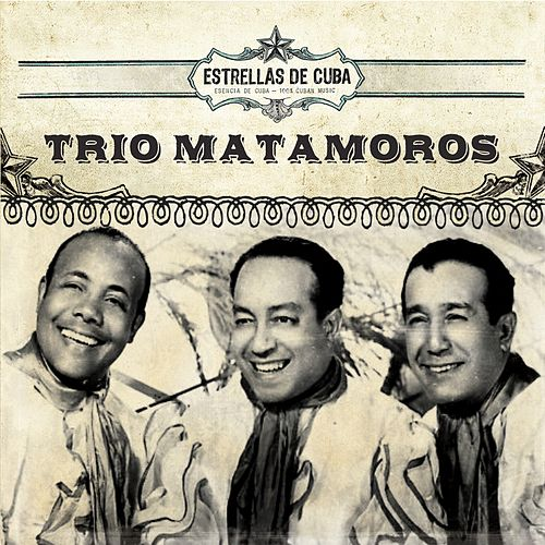 Estrellas de Cuba: Trio Matamoros by Trio Matamoros
