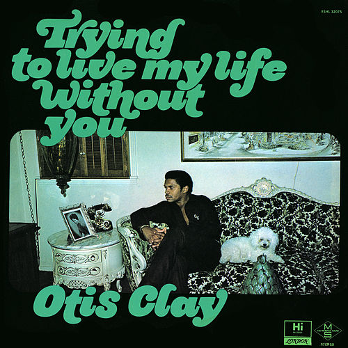 Trying To Live My Life Without You by Otis Clay