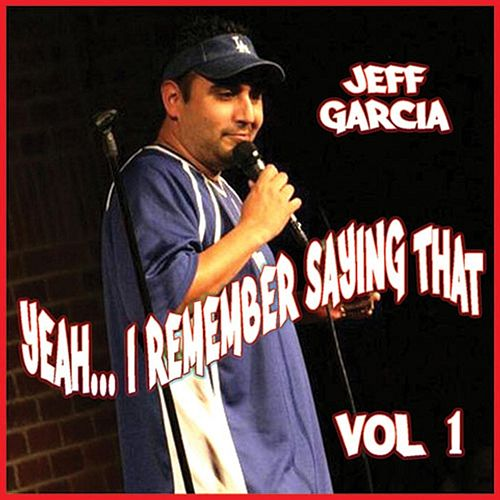 Yeah...I Remember Saying That, Vol. 1 by Jeff Garcia