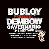 Bubloy Presenta: Dembow Cavernario by Various Artists