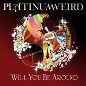 Will You Be Around by Platinum Weird