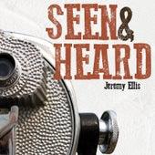 Seen & Heard by Jeremy Ellis
