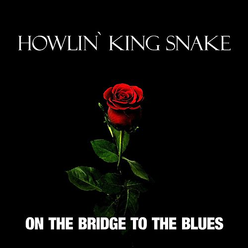 On The Bridge To The Blues by Howlin` King Snake