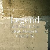 All I Need Is You (feat. Mezon & Criddie-B) by Legend