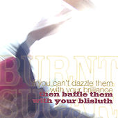 If You Can't Dazzle Them With You're Brilliance, Then Baffle Them With Your Blisluth by Burnt Sugar The Arkestra Chamber