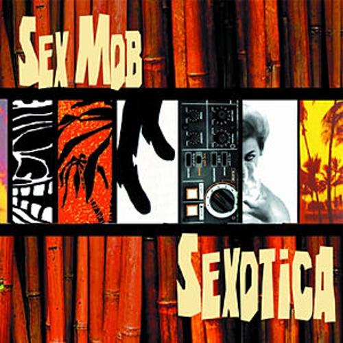 Sexotica by Sex Mob