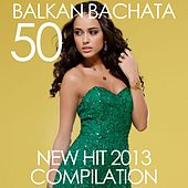 Balkan Bachata 50 New Hit 2013 Compilation by Various Artists