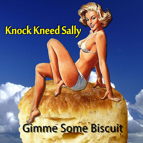 Gimme Some Biscuit by Knock Kneed Sally