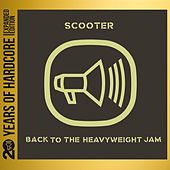 Back to the Heavyweight Jam (20 Years of Hardcore Expanded Editon) (Remastered) by Scooter