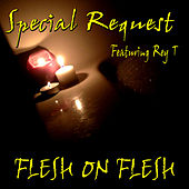 Flesh On Flesh (Special Request feat. Rey T) by Special Request