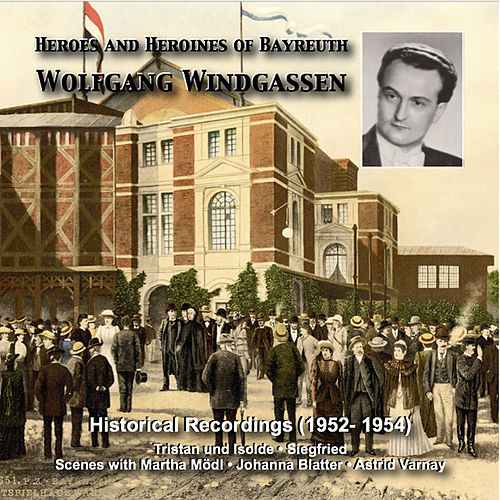 Heroes and Heroines of Bayreuth: Wolfgang Windgassen (1952, 1954) by Wolfgang Windgassen