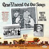 Gene Vincent Cut Our Songs: Primitive Texas Rockabilly & Honky Tonk by Various Artists