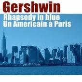 Gershwin: Rhapsody in Blue, Un Americain à Paris by Various Artists