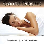 Gentle Dreams (Sleep Music for Sound Sleeping) by Dr. Harry Henshaw