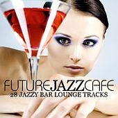 Future Jazz Cafe (28 Jazzy Bar Lounge Tracks) by Various Artists