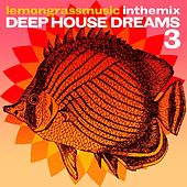 Lemongrassmusic In The Mix: Deep House Dreams 3 by Various Artists