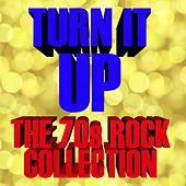 Turn It Up The 70s Rock Collection by Various Artists