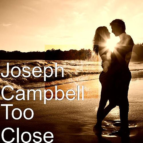 Too Close by Joseph Campbell