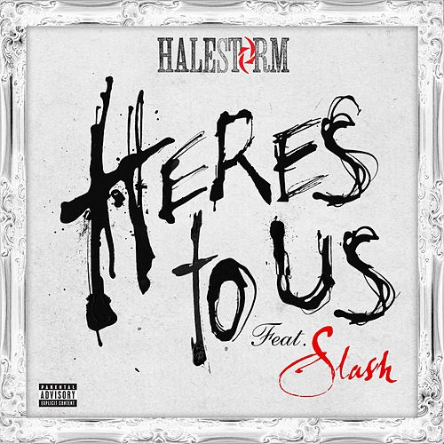 Here's To Us (feat. Slash) by Halestorm