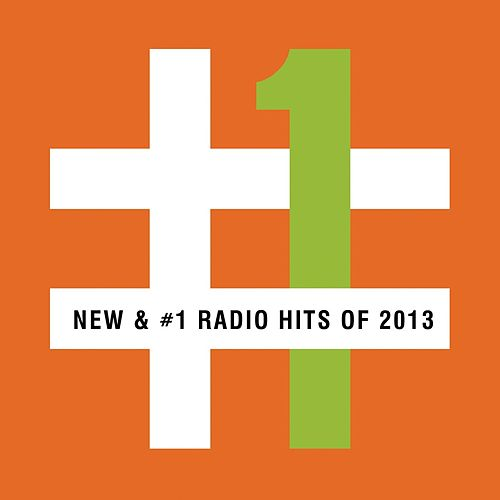 New & #1 Radio Hits of 2013 by Various Artists